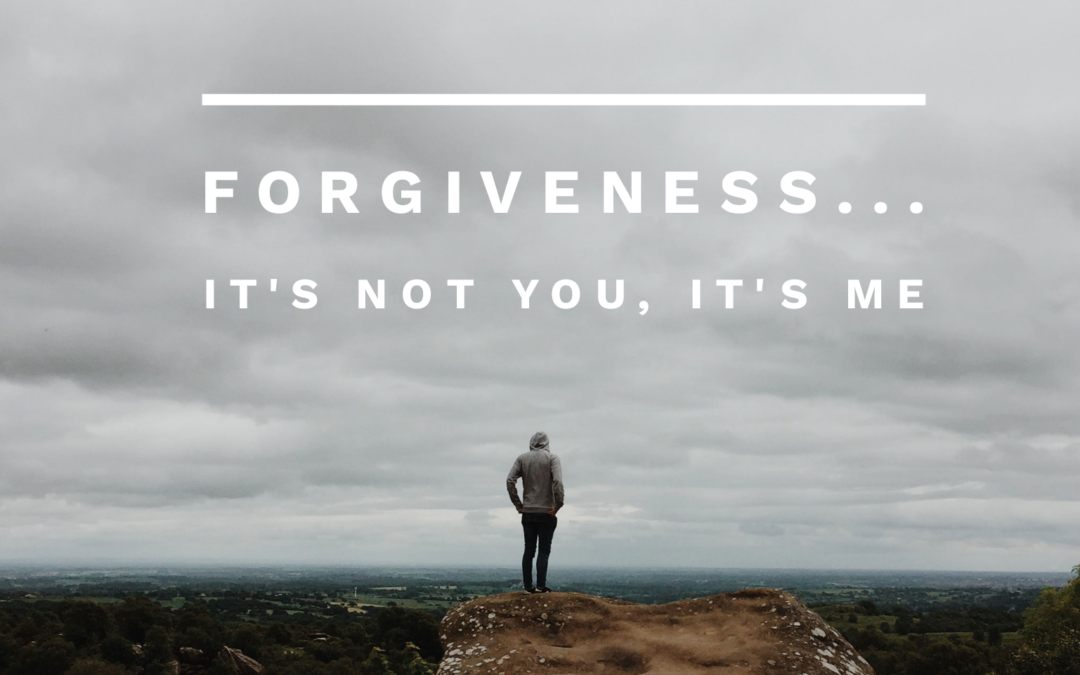 Forgiveness…it's not you, it's me.